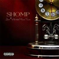 Don't Waste Your Time — Shomp
