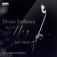 Divine Embrace with Ney, Sufi Music  - Single — Kaanchman Babbar