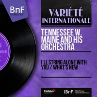 I'll String Alone with You / What's New — Tennessee W. Maine and His Orchestra