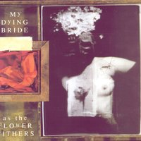 As The Flower Withers — My Dying Bride