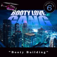 Booty Building — Booty Love Gang