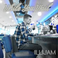 While You Wait — Illijam