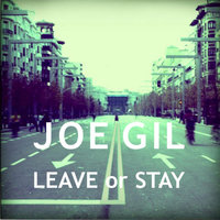 Leave Or Stay — Joe Gil