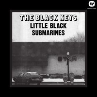 Little Black Submarines — The Black Keys