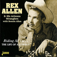 Riding All Day - The Life of a Cowboy — Rex Allen And His Arizona Wranglers