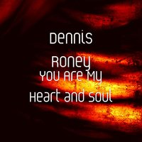 You Are My Heart and Soul — Dennis Roney