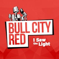 I Saw the Light — Bull City Red