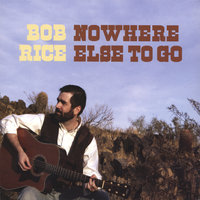 Nowhere Else To Go — Bob Rice