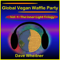 Global Vegan Waffle Party, Vol. 1: The Inner Light Trilogy — Dave Wheitner
