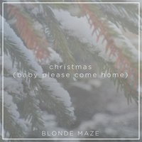 Christmas (Baby Please Come Home) — Blonde Maze