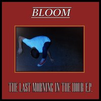 The Last Morning in the Hour — Bloom, Bloom (OC)
