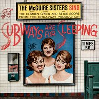 Subways Are for Sleeping — Betty Comden, Adolph Green, Jule Styne, The McGuire Sisters