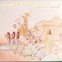 No Compromise — Keith Green