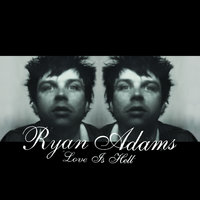 Love Is Hell — Ryan Adams