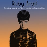 Ruby Braff: Complete Recordings with Hank Jones Feat. Jim Hall — Ruby Braff, Джордж Гершвин