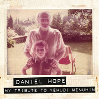 My Tribute To Yehudi Menuhin — Daniel Hope