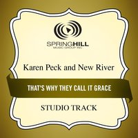 That's Why They Call It Grace (Studio Track) — Karen Peck & New River