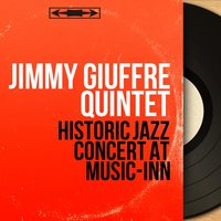 Historic Jazz Concert At Music-Inn — Jimmy Giuffre Quintet