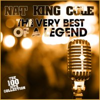 Nat King Cole : The Very Best of a Legend — Nat King Cole