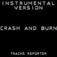 Crash and Burn - Single — Tracks Reporter