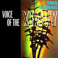 Voice Of The Xtabay — Yma Sumac, Les Baxter