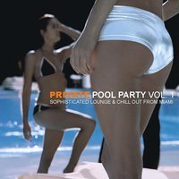 Private Pool Party Vol. 1 - Sophisticated Lounge & Chill Out From Miami — сборник