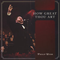 How Great Thou Art — Philip Webb