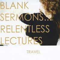 Blank Sermons... Relentless Lectures — Travel