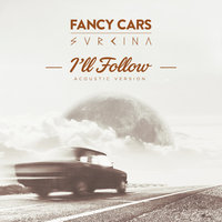 I'll Follow — Svrcina, Fancy Cars