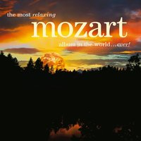 The Most Relaxing Mozart Album in the World... Ever! — Вольфганг Амадей Моцарт
