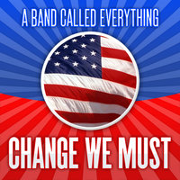 Change We Must — A Band Called Everything