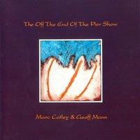 The Off The End Of The Pier Show — Marc Catley & Geoff Mann