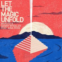 Let the Magic Unfold — Makoto, Danny Wheeler, Aina Roxx