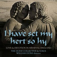I Hath Set My Hert So Hy — The Dufay Collective, William Lyons