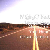My Love in Your Heart [feat. Mode One] — Mode One, M@rgO