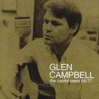 Glen Campbell - The Capitol Years 1965 - 1977 — Glen Campbell