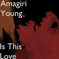 Is This Love — Amagiri Young