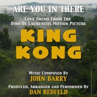 "King Kong: ""Are You in There"" - Love Theme from the 1977 Motion Picture (feat. Dan Redfeld) — John Barry, Dan Redfeld"