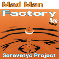 Serevetyc Project — Mad Man Factory