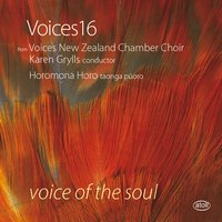 Voice of the Soul — Voices New Zealand Chamber Choir, Karen Grylls, Horomona Horo, Voice16