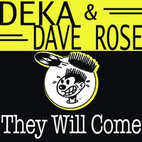 They Will Come — Deka & Dave Rose