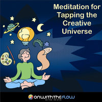 Meditation for Tapping the Creative Universe — Onwiththeflow