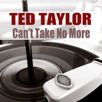 Ted Taylor: Can't Take No More — Ted Taylor
