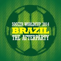 Soccer Worldcup 2014 Brazil - The Afterparty — сборник