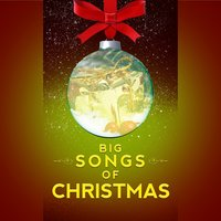 Big Songs of Christmas — Christmas Time, Die schönsten Weihnachtslieder, Christmas, Christmas Carols & Hymn Singers, Christmas Time|Christmas, Christmas Carols & Hymn Singers|Die schönsten Weihnachtslieder