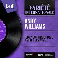 I Like Your Kind of Love / Stop Teasin' Me — Andy Williams, Archie Bleyer and His Orchestra