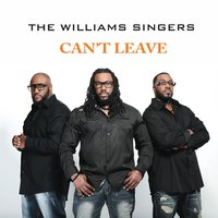 Can't Leave — The Williams Singers