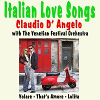 Italian Love Songs — Claudio D'Angelo with The Venetian Festival Orchestra