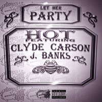 Let Her Party — Clyde Carson, Hot, J. Banks