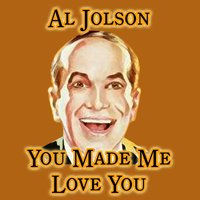 You  Made Me Love You — Al Jolson, Charles A. Prince Orchestra, Walter B. Rogers Orchestra